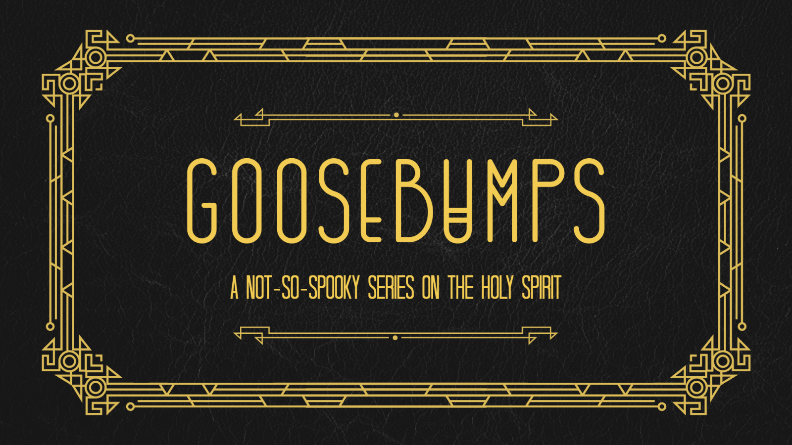 Goosebumps - A Not-So-Spooky Series on the Holy Spirit